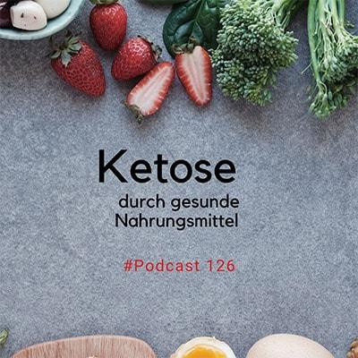 Folge 126 - Ketose (Teil 2) Abnehmen und gesund werden. So machst Du es richtig!