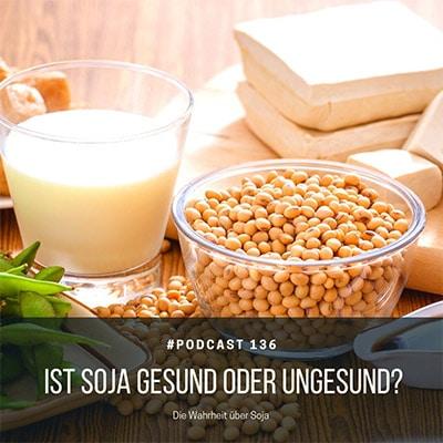 Folge 136 - Ist Soja gesund oder ungesund?