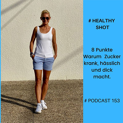 Folge 153 - #healthy shot - Warum Dich Zucker krank, dick und hässlich macht