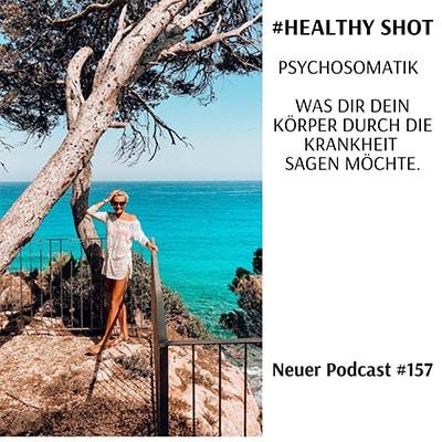 Folge 157 - #healthy shot# Psychosomatik - Was Dir Dein Körper sagen möchte