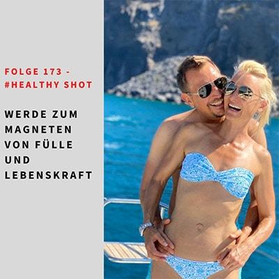 Folge 173 - #healthy shot - Werde zum Magneten von Fülle und Lebenskraft
