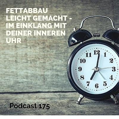 Folge 175 - Fettabbau leicht gemacht - im Einklang mit Deiner inneren Uhr