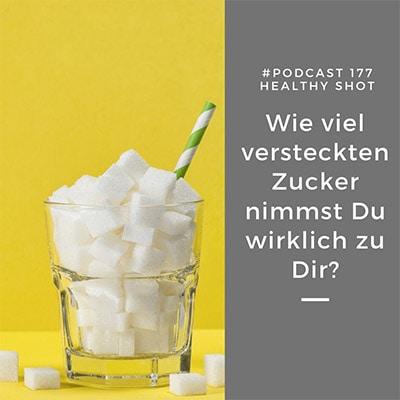 Folge 177 - #healthy shot - Wie viel versteckten Zucker nimmst Du wirklich zu Dir?
