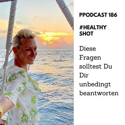 Folge 186 - #healthy shot - Diese Fragen solltest Du Dir unbedingt beantworten
