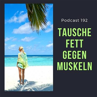 Folge 192 - Tausche Fett gegen Muskulatur - Mache aus Bewegung Sport!