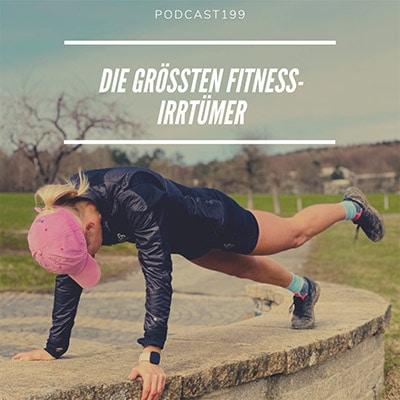 Folge 199 - Die größten Fitness-Irrtümer. Das solltest Du wissen!