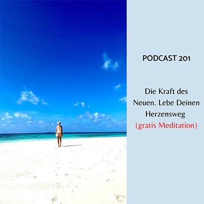 Folge 201 - Die Kraft des Neuen. Entscheide Dich für Deinen Herzensweg (gratis Meditation)