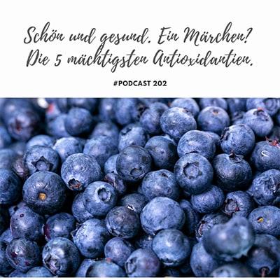 Folge 202 - Schön und gesund. Ein Märchen? Die 5 mächtigsten Antioxidantien.