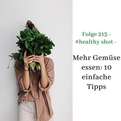 Folge 213 - #healthy shot - Mehr Gemüse essen: 10 einfache Tipps wie das gelingt