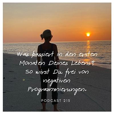 Folge 215 - Was passiert in den ersten 3 Monaten Deines Lebens? So wirst Du frei von negativen Programmierungen.