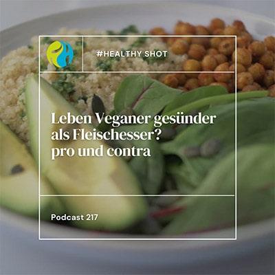 Folge 217 - #healthy shot: Leben Veganer gesünder als Fleischesser? Warum vegan? - pro und contra