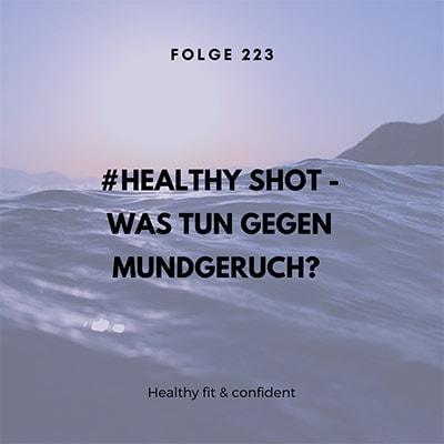 Folge 223 - #healthy shot - Was tun gegen Mundgeruch? Natürlich frischer Atem, so gehts!