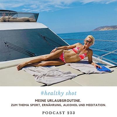 Folge 233 - #healthy shot - Meine Urlaubsroutine zum Thema Sport, Ernährung, Alkohol und Meditation