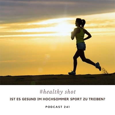 Folge 241 - #healthy shot - Im Hochsommer Sport: Ist das gesund?